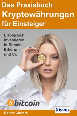Das Praxisbuch Kryptowährungen für Einsteiger von Gievers,  Rainer
