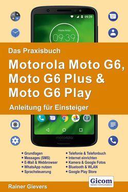 Das Praxisbuch Motorola Moto G6, Moto G6 Plus & Moto G6 Play – Anleitung für Einsteiger von Gievers,  Rainer