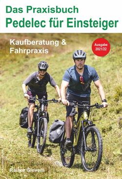 Das Praxisbuch Pedelec für Einsteiger – Kaufberatung & Fahrpraxis von Gievers,  Rainer