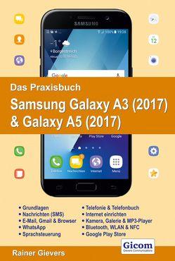 Das Praxisbuch Samsung Galaxy A3 (2017) & Galaxy A5 (2017) – Handbuch für Einsteiger von Gievers,  Rainer