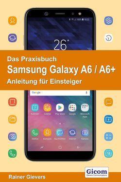 Das Praxisbuch Samsung Galaxy A6 / A6+ – Anleitung für Einsteiger von Gievers,  Rainer