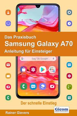 Das Praxisbuch Samsung Galaxy A70 – Anleitung für Einsteiger von Gievers,  Rainer