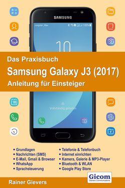 Das Praxisbuch Samsung Galaxy J3 (2017) – Anleitung für Einsteiger von Gievers,  Rainer