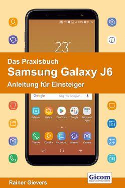Das Praxisbuch Samsung Galaxy J6 – Anleitung für Einsteiger von Gievers,  Rainer