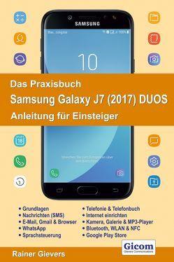 Das Praxisbuch Samsung Galaxy J7 (2017) DUOS – Anleitung für Einsteiger von Gievers,  Rainer