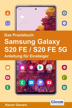 Das Praxisbuch Samsung Galaxy S20 FE / S20 FE 5G – Anleitung für Einsteiger von Gievers,  Rainer