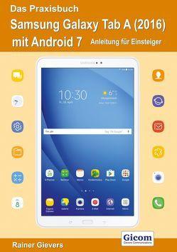 Das Praxisbuch Samsung Galaxy Tab A (2016) mit Android 7 – Anleitung für Einsteiger von Gievers,  Rainer