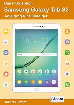Das Praxisbuch Samsung Galaxy Tab S2 – Anleitung für Einsteiger von Gievers,  Rainer