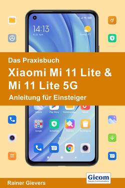 Das Praxisbuch Xiaomi Mi 11 Lite & Mi 11 Lite 5G – Anleitung für Einsteiger von Gievers,  Rainer