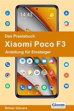 Das Praxisbuch Xiaomi Poco F3 – Anleitung für Einsteiger von Gievers,  Rainer