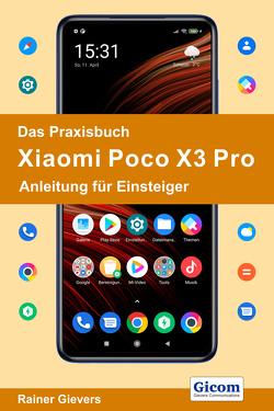 Das Praxisbuch Xiaomi Poco X3 Pro – Anleitung für Einsteiger von Gievers,  Rainer