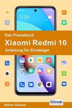 Das Praxisbuch Xiaomi Redmi 10 – Anleitung für Einsteiger von Gievers,  Rainer