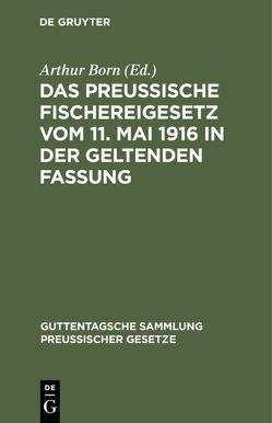 Das preussische Fischereigesetz vom 11. Mai 1916 in der geltenden Fassung von Born,  Arthur