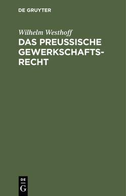 Das Preussische Gewerkschaftsrecht von Bennhold,  Fritz, Westhoff,  Wilhelm