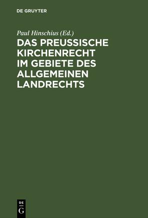 Das preußische Kirchenrecht im Gebiete des allgemeinen Landrechts von Hinschius,  Paul