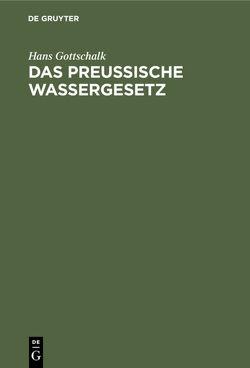 Das preussische Wassergesetz vom 7. April 1913 auf Grund der Verhandlungen des Landtages von Gottschalk,  Hans