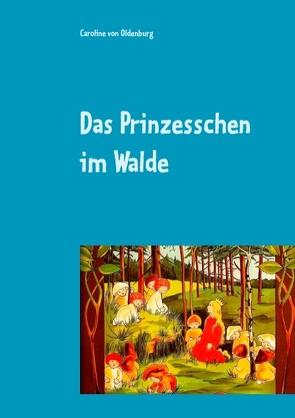 Das Prinzesschen im Walde von Oldenburg,  Caroline von