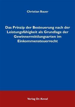 Das Prinzip der Besteuerung nach der Leistungsfähigkeit als Grundlage der Gewinnermittlungsarten im Einkommensteuerrecht von Bauer,  Christian