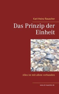 Das Prinzip der Einheit von Rauscher,  Karl-Heinz