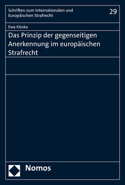 Das Prinzip der gegenseitigen Anerkennung im Europäischen Strafrecht von Kloska,  Ewa