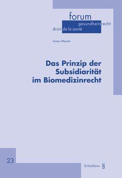 Das Prinzip der Subsidiarität im Biomedizinrecht von Maurer,  Susan