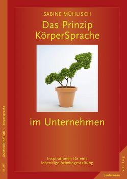 Das Prinzip KörperSprache im Unternehmen von Mühlisch,  Sabine