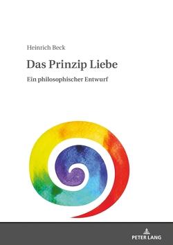 Das Prinzip Liebe von Beck,  Heinrich