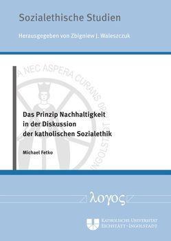 Das Prinzip Nachhaltigkeit in der Diskussion der katholischen Sozialethik von Fetko,  Michael