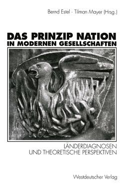 Das Prinzip Nation in modernen Gesellschaften von Estel,  Bernd, Mayer,  Tilman