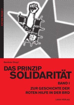 Das Prinzip Solidarität – Zur Geschichte der Roten Hilfe in der BRD – Band I