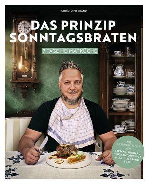 Das Prinzip Sonntagsbraten von Brand,  Christoph