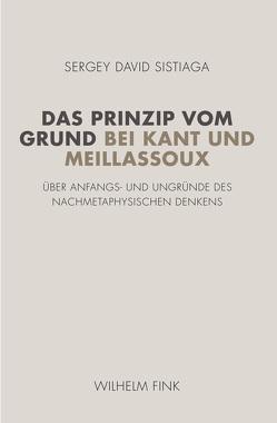 Das Prinzip vom Grund bei Kant und Meillassoux von Sistiaga,  Sergey David