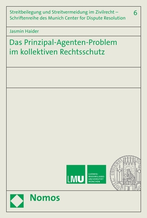 Das Prinzipal-Agenten-Problem im kollektiven Rechtsschutz von Haider,  Jasmin