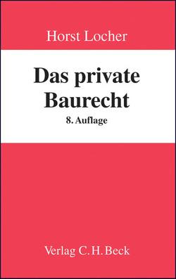 Das private Baurecht von Locher,  Horst, Locher,  Ulrich