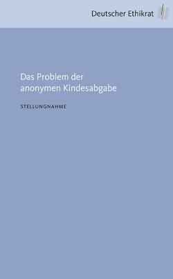 Das Problem der anonymen Kindesabgabe von Deutscher Ethikrat