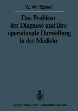 Das Problem der Diagnose und ihre operationale Darstellung in der Medizin von Höpker,  W.-W.