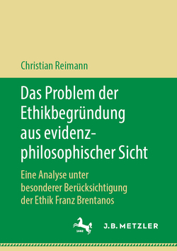 Das Problem der Ethikbegründung aus evidenzphilosophischer Sicht von Reimann,  Christian