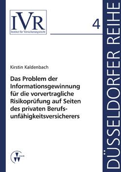 Das Problem der Informationsgewinnung für die vorvertragliche Risikoprüfung auf Seiten des privaten Berufsunfähigkeitsversicherers von Kaldenbach,  Kirstin, Looschelders,  Dirk, Michael,  Lothar