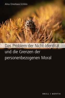 Das Problem der Nicht-Identität und die Grenzen der personenbezogenen Moral von Omerbasic-Schiliro,  Alina