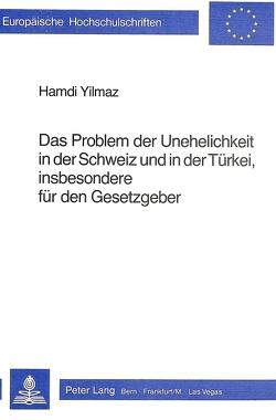 Das Problem der Unehelichkeit in der Schweiz und in der Türkei, insbesondere dür den Gesetzgeber von Yilmaz,  Hamdi