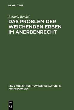 Das Problem der weichenden Erben im Anerbenrecht von Bendel,  Bernold