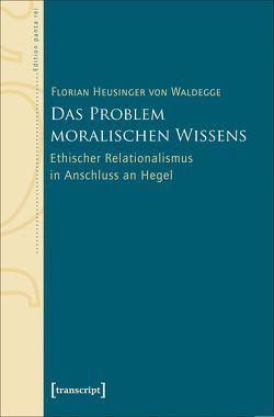 Das Problem moralischen Wissens von Heusinger von Waldegge,  Florian