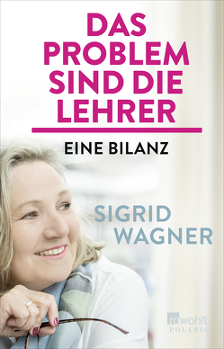 Das Problem sind die Lehrer von Wagner,  Sigrid
