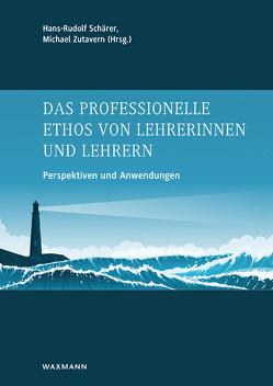 Das professionelle Ethos von Lehrerinnen und Lehrern von Schärer,  Hans Rudolf, Zutavern,  Michael
