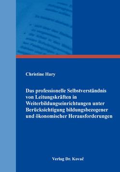Das professionelle Selbstverständnis von Leitungskräften in Weiterbildungseinrichtungen unter Berücksichtigung bildungsbezogener und ökonomischer Herausforderungen von Hary,  Christine