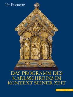 Das Programm des Karlsschreins im Kontext seiner Zeit von Fessmann,  Ute