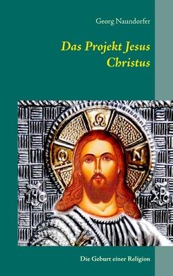 Das Projekt Jesus Christus von Naundorfer,  Georg