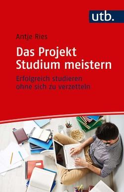 Das Projekt Studium meistern von Ries,  Antje