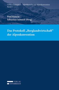 "Das Protokoll ""Berglandwirtschaft"" der Alpenkonvention von Kuncio,  Paul, Schmid,  Sebastian"