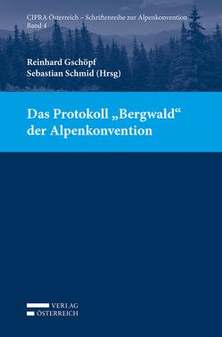 "Das Protokoll ""Bergwald"" der Alpenkonvention von Gschöpf,  Reinhard, Schmid,  Sebastian"